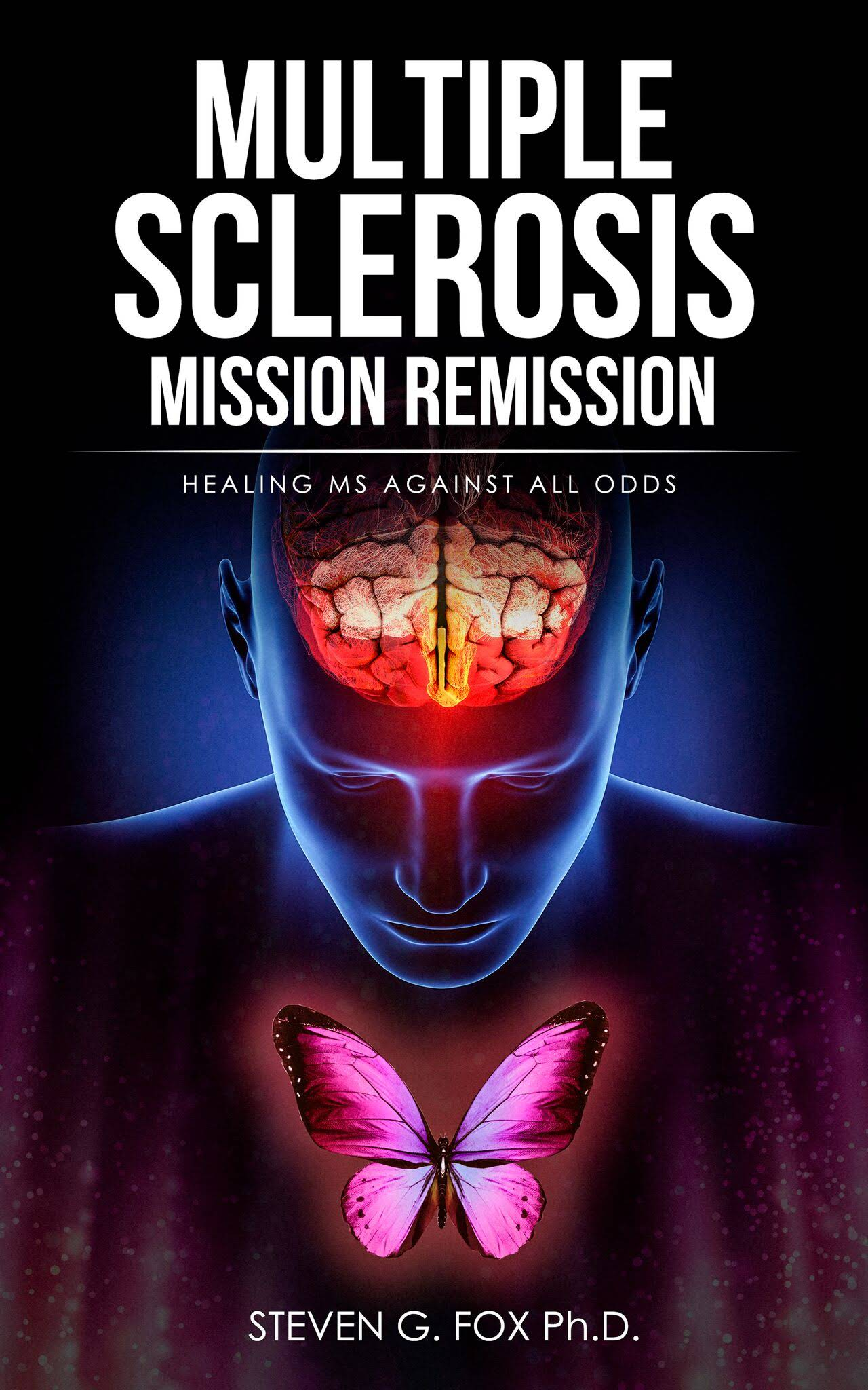 Multiple Sclerosis Mission Remission: Healing MS Against All Odds
